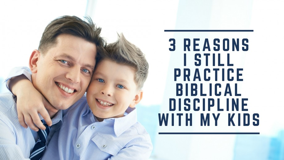 3 Reasons I Still practice biblical discipline