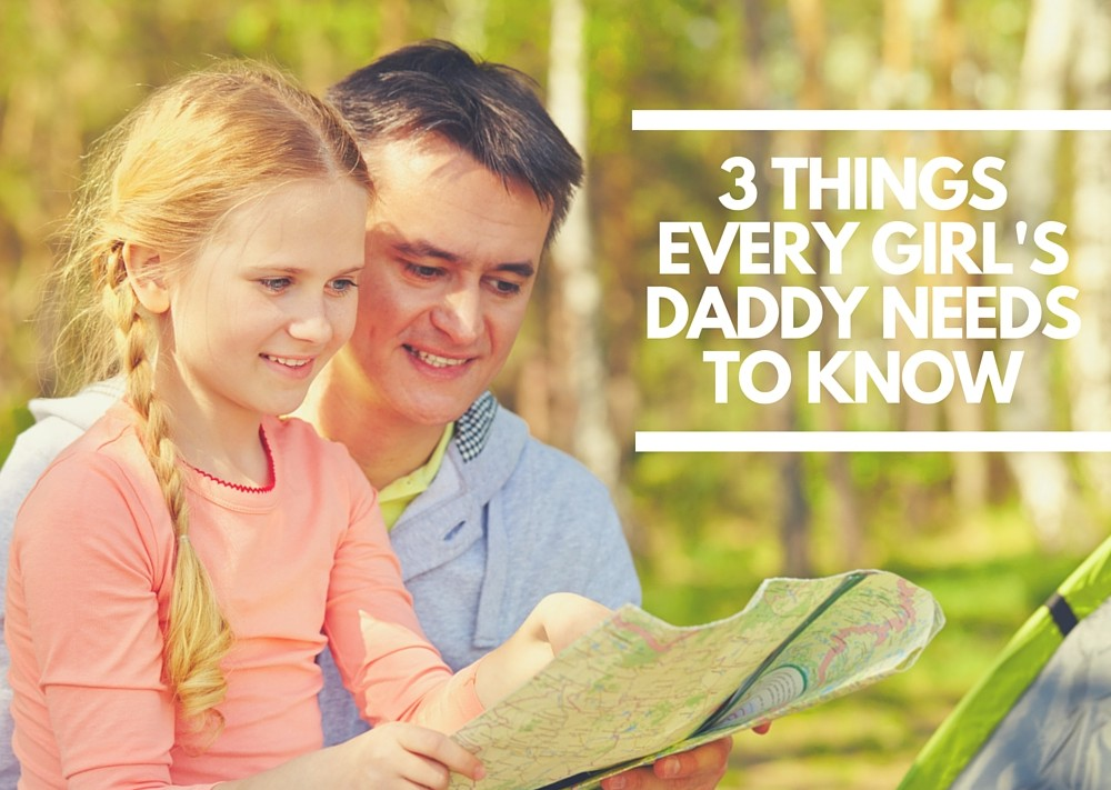 3 Things Every Girl's Daddy Needs To Know