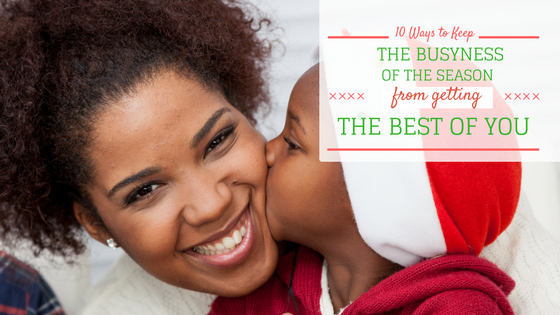 10-ways-to-keep-the-busyness-of-the-season-from-getting-the-best-of-you-2